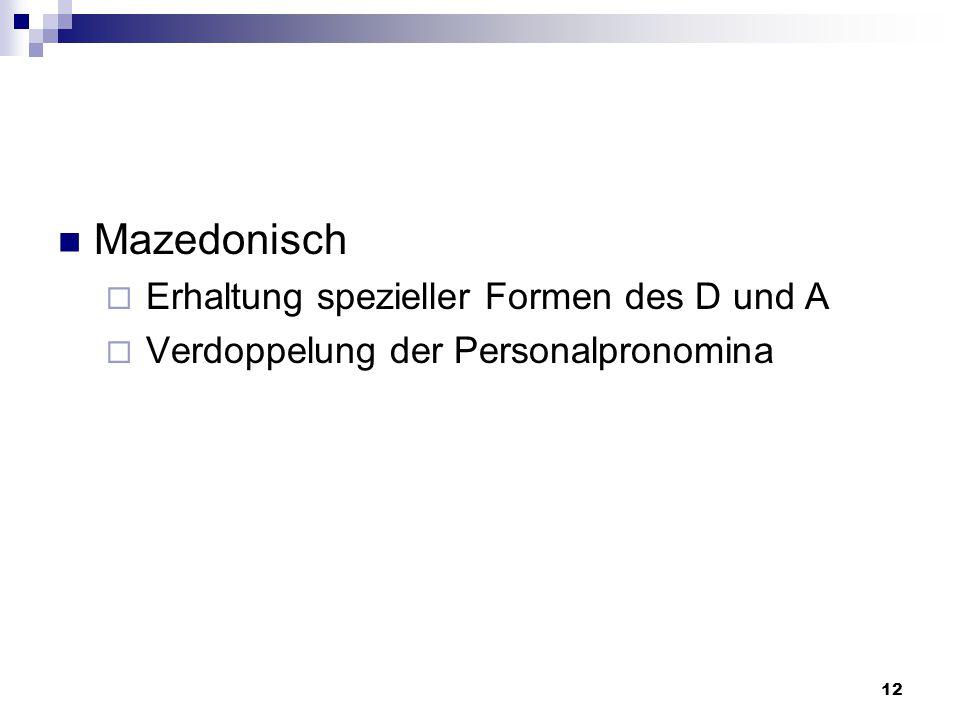 12 Mazedonisch  Erhaltung spezieller Formen des D und A  Verdoppelung der Personalpronomina