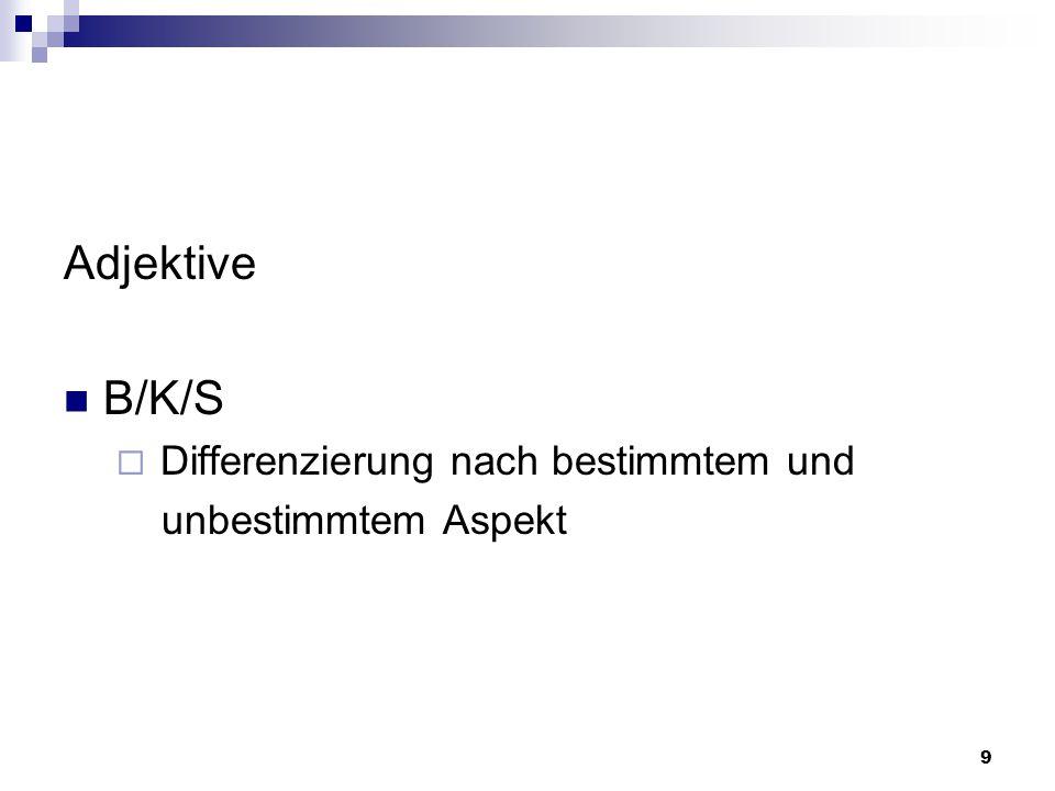 9 Adjektive B/K/S  Differenzierung nach bestimmtem und unbestimmtem Aspekt