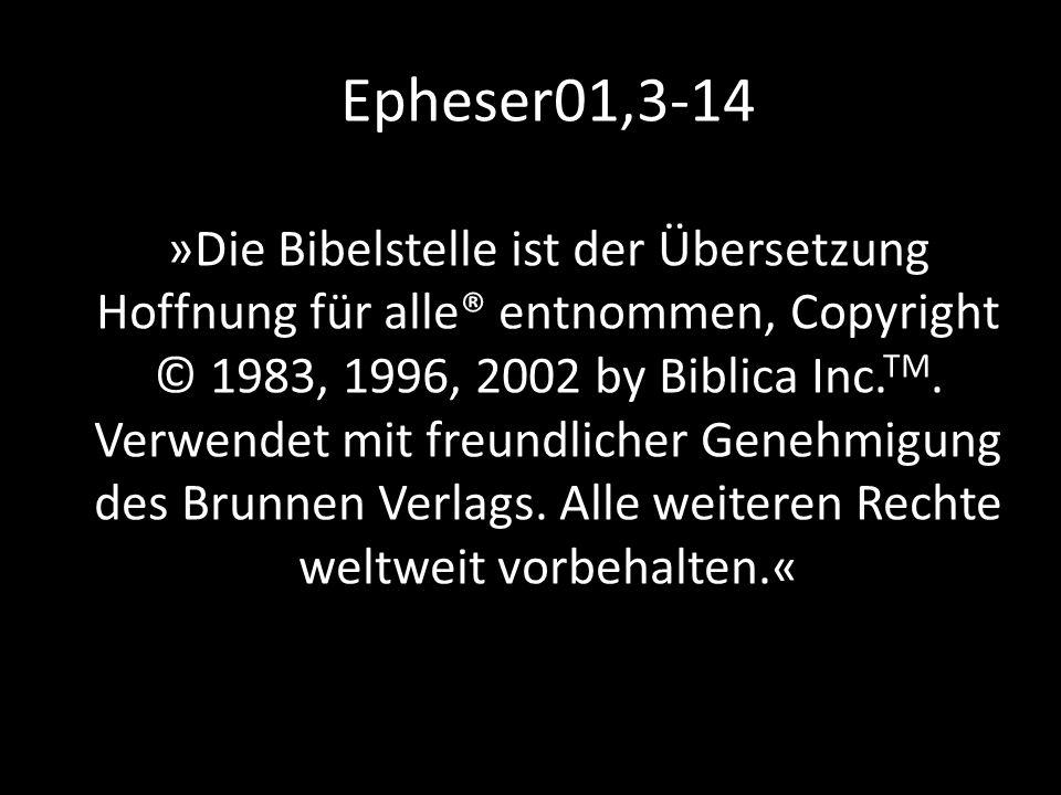 Epheser01,3-14 »Die Bibelstelle ist der Übersetzung Hoffnung für alle® entnommen, Copyright © 1983, 1996, 2002 by Biblica Inc.