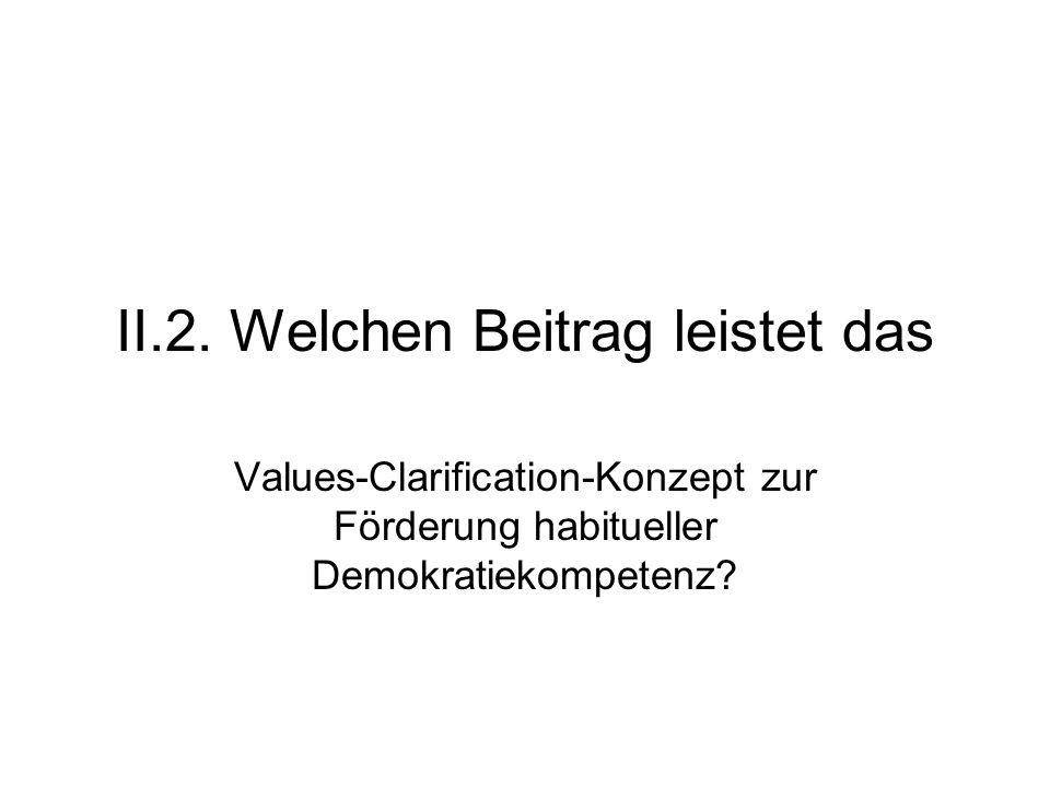 II.2. Welchen Beitrag leistet das Values-Clarification-Konzept zur Förderung habitueller Demokratiekompetenz?