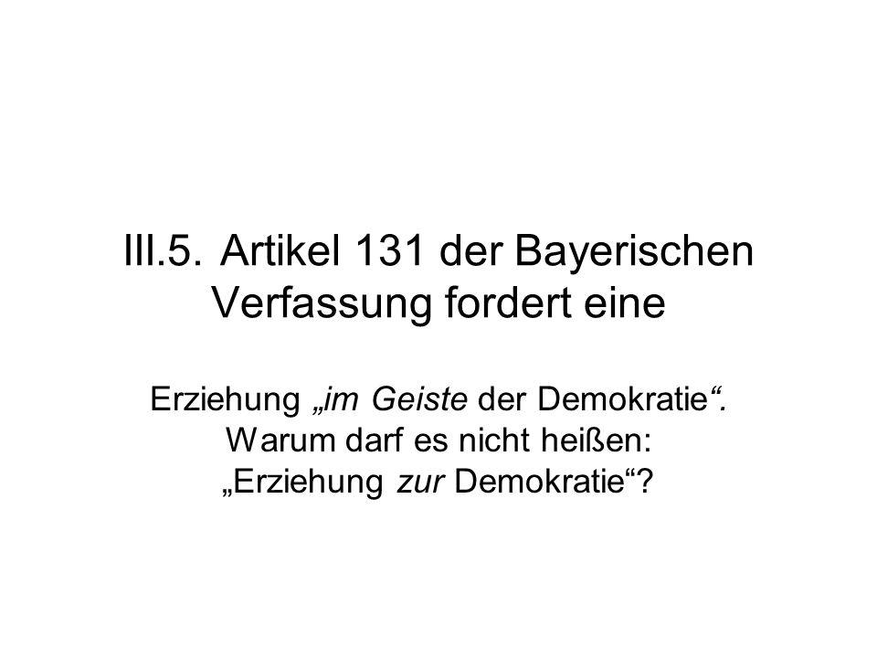 """III.5.Artikel 131 der Bayerischen Verfassung fordert eine Erziehung """"im Geiste der Demokratie ."""