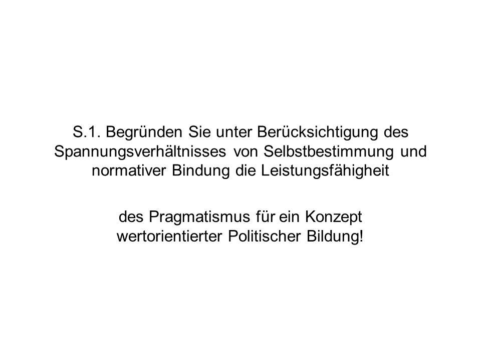S.1. Begründen Sie unter Berücksichtigung des Spannungsverhältnisses von Selbstbestimmung und normativer Bindung die Leistungsfähigheit des Pragmatism