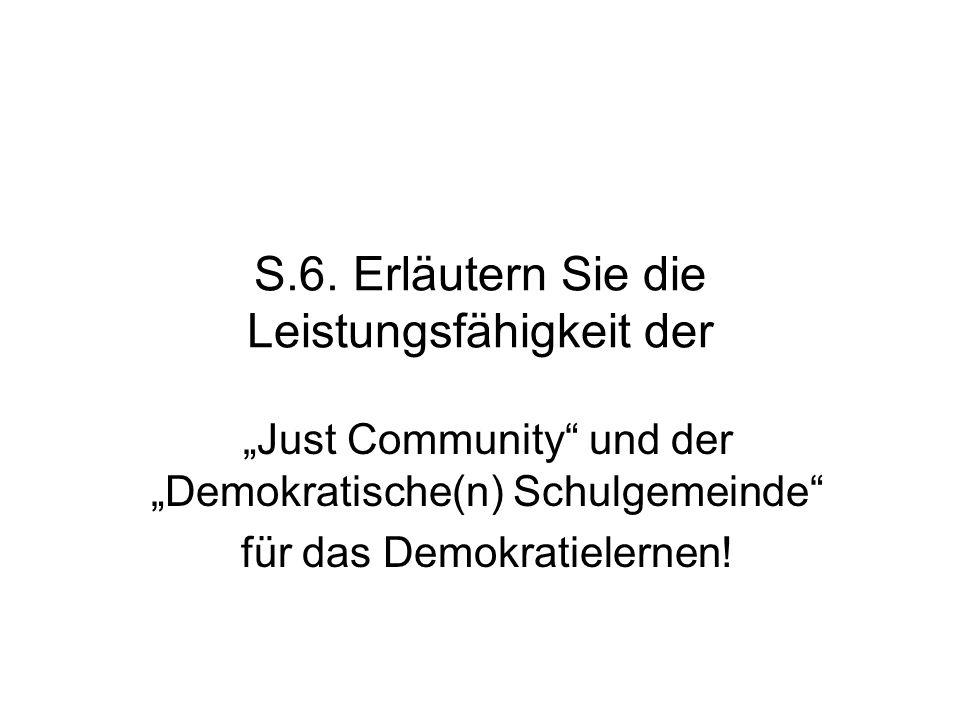 """S.6. Erläutern Sie die Leistungsfähigkeit der """"Just Community"""" und der """"Demokratische(n) Schulgemeinde"""" für das Demokratielernen!"""