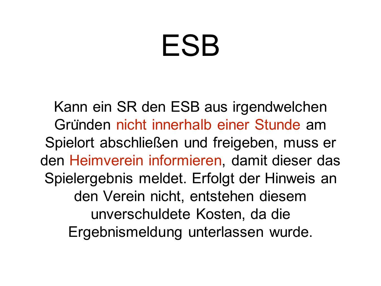ESB Kann ein SR den ESB aus irgendwelchen Gru ̈ nden nicht innerhalb einer Stunde am Spielort abschließen und freigeben, muss er den Heimverein informieren, damit dieser das Spielergebnis meldet.