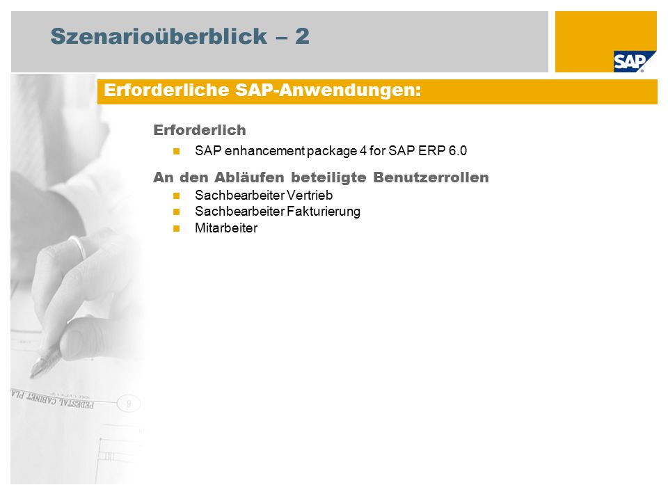 Szenarioüberblick – 2 Erforderlich SAP enhancement package 4 for SAP ERP 6.0 An den Abläufen beteiligte Benutzerrollen Sachbearbeiter Vertrieb Sachbea