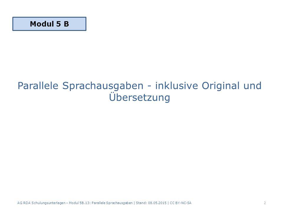 Parallele Sprachausgaben - inklusive Original und Übersetzung AG RDA Schulungsunterlagen – Modul 5B.13: Parallele Sprachausgaben | Stand: 08.05.2015 |