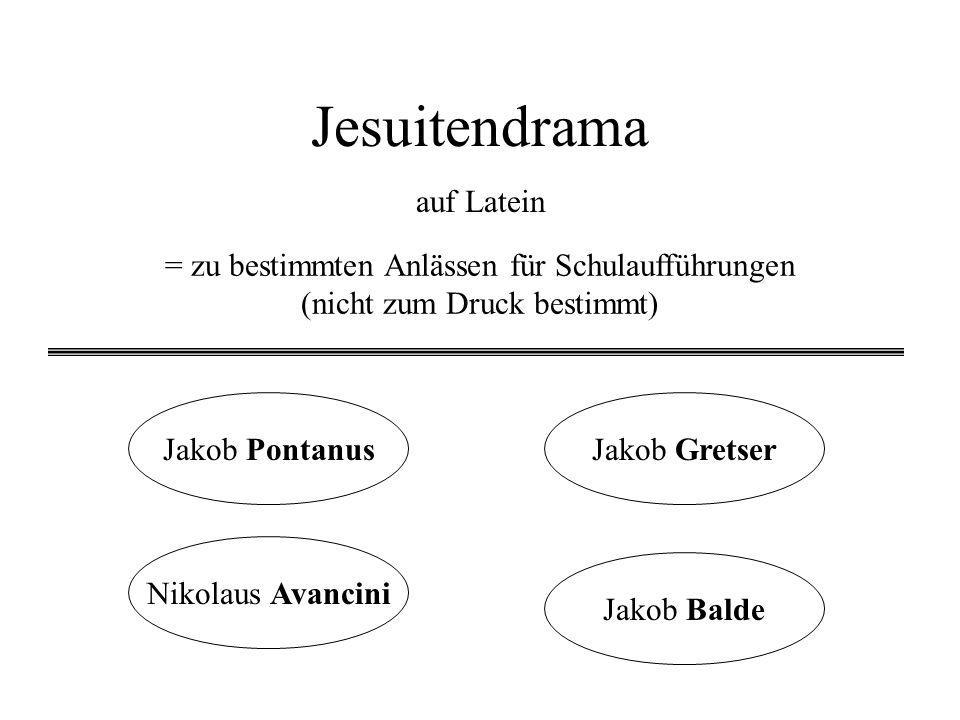 Jesuitendrama = zu bestimmten Anlässen für Schulaufführungen (nicht zum Druck bestimmt) auf Latein Jakob PontanusJakob Gretser Jakob Balde Nikolaus Av