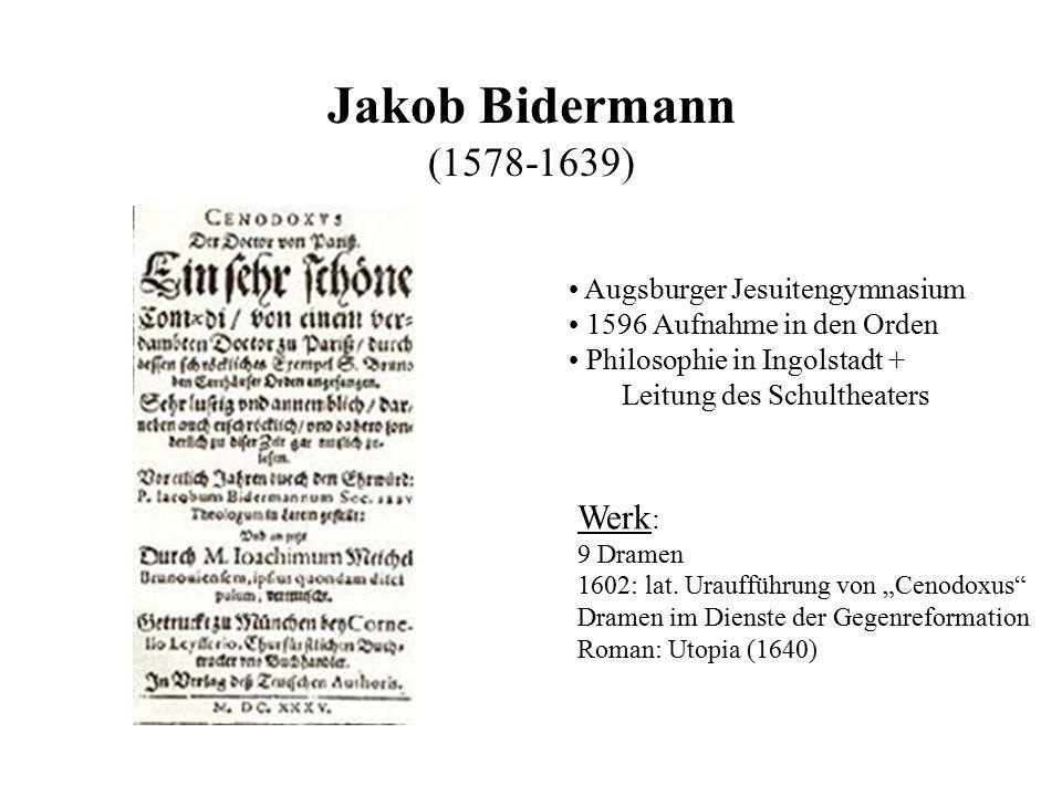 Jakob Bidermann (1578-1639) Augsburger Jesuitengymnasium 1596 Aufnahme in den Orden Philosophie in Ingolstadt + Leitung des Schultheaters Werk : 9 Dra