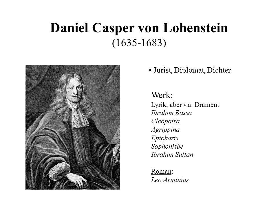 Daniel Casper von Lohenstein (1635-1683) Jurist, Diplomat, Dichter Werk : Lyrik, aber v.a. Dramen: Ibrahim Bassa Cleopatra Agrippina Epicharis Sophoni