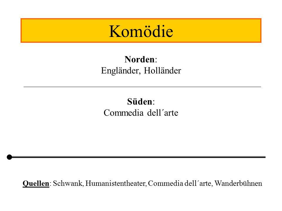 Komödie Norden: Engländer, Holländer Süden: Commedia dell´arte Quellen: Schwank, Humanistentheater, Commedia dell´arte, Wanderbühnen