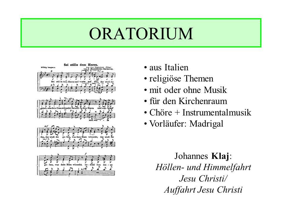 ORATORIUM aus Italien religiöse Themen mit oder ohne Musik für den Kirchenraum Chöre + Instrumentalmusik Vorläufer: Madrigal Johannes Klaj: Höllen- un