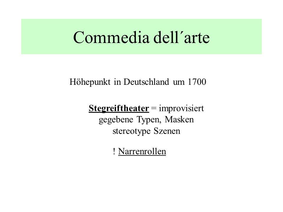Commedia dell´arte Höhepunkt in Deutschland um 1700 ! Narrenrollen Stegreiftheater = improvisiert gegebene Typen, Masken stereotype Szenen