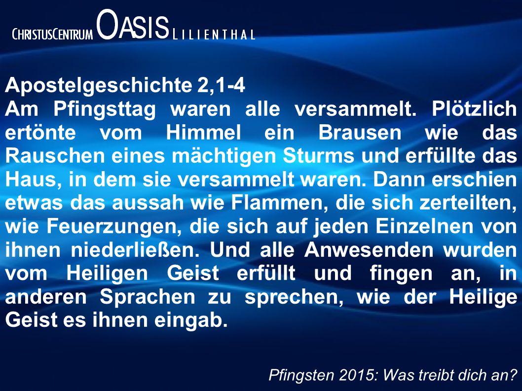 Apostelgeschichte 2,1-4 Am Pfingsttag waren alle versammelt.