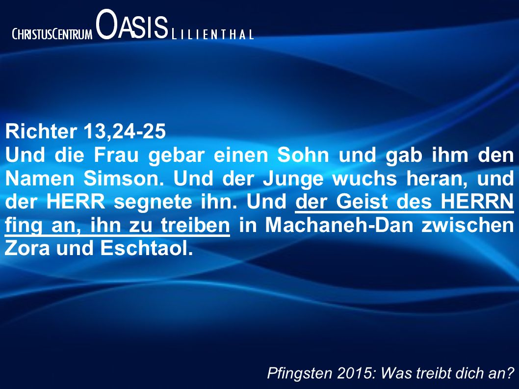 Richter 13,24-25 Und die Frau gebar einen Sohn und gab ihm den Namen Simson.