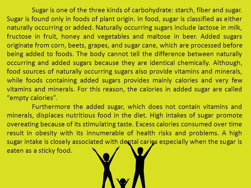 Sugar is one of the three kinds of carbohydrate: starch, fiber and sugar.
