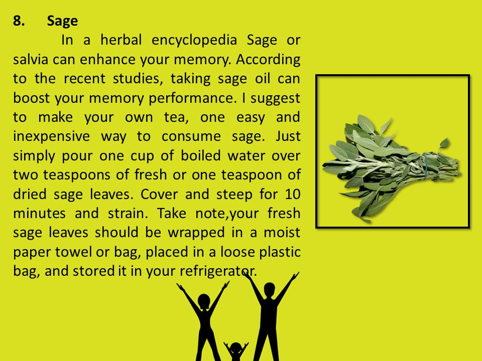8. Sage In a herbal encyclopedia Sage or salvia can enhance your memory.