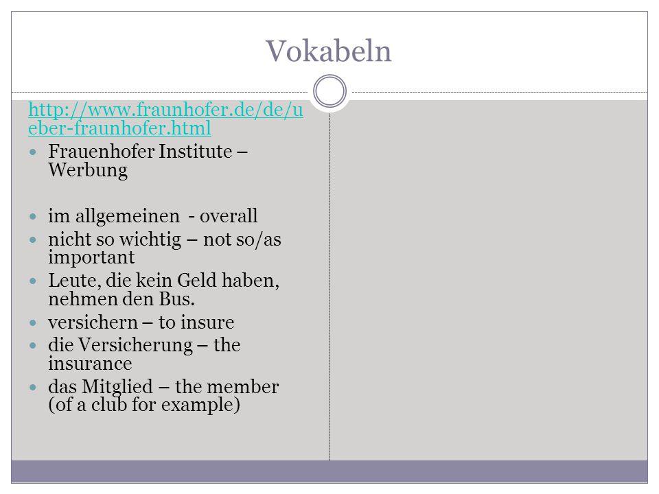 Vokabeln http://www.fraunhofer.de/de/u eber-fraunhofer.html Frauenhofer Institute – Werbung im allgemeinen - overall nicht so wichtig – not so/as important Leute, die kein Geld haben, nehmen den Bus.