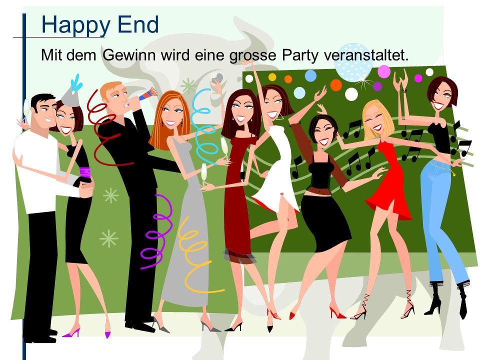 Happy End Mit dem Gewinn wird eine grosse Party veranstaltet.