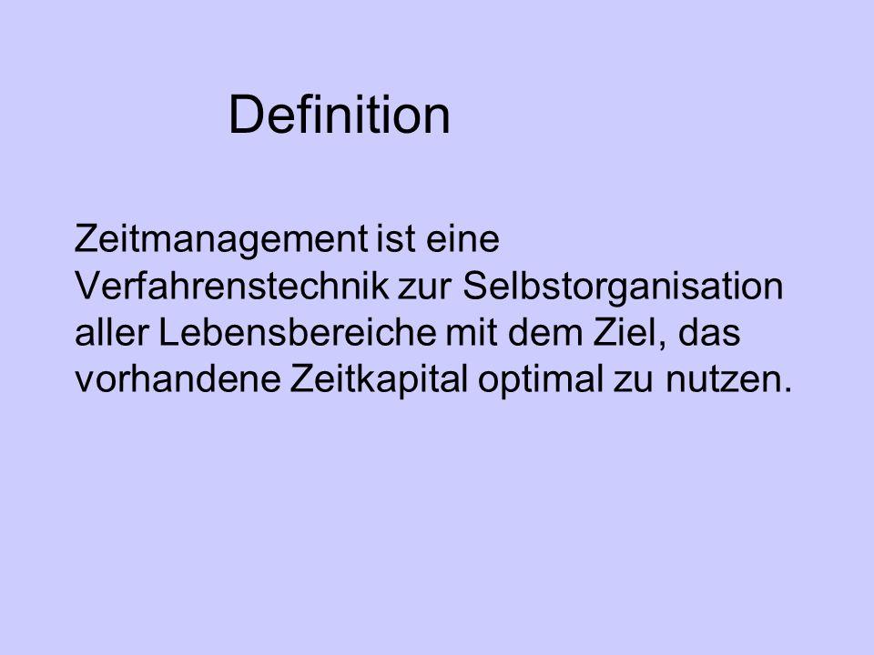 Definition Zeitmanagement ist eine Verfahrenstechnik zur Selbstorganisation aller Lebensbereiche mit dem Ziel, das vorhandene Zeitkapital optimal zu n