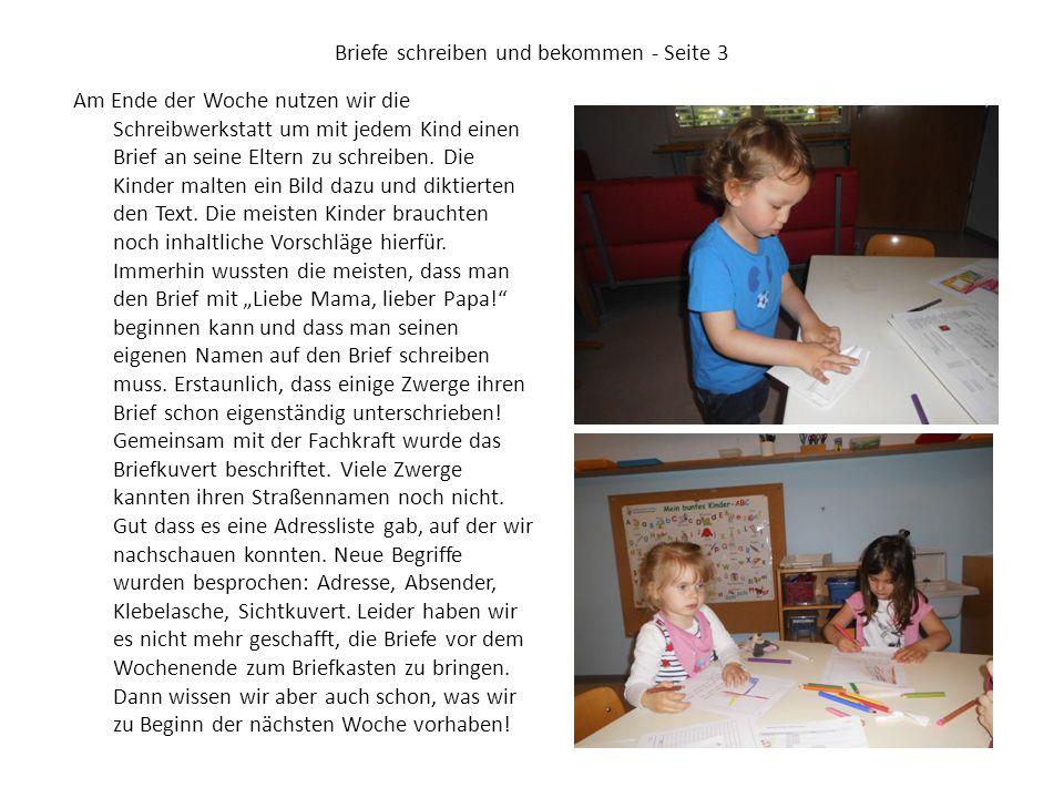 Briefe schreiben und bekommen - Seite 3 Am Ende der Woche nutzen wir die Schreibwerkstatt um mit jedem Kind einen Brief an seine Eltern zu schreiben.