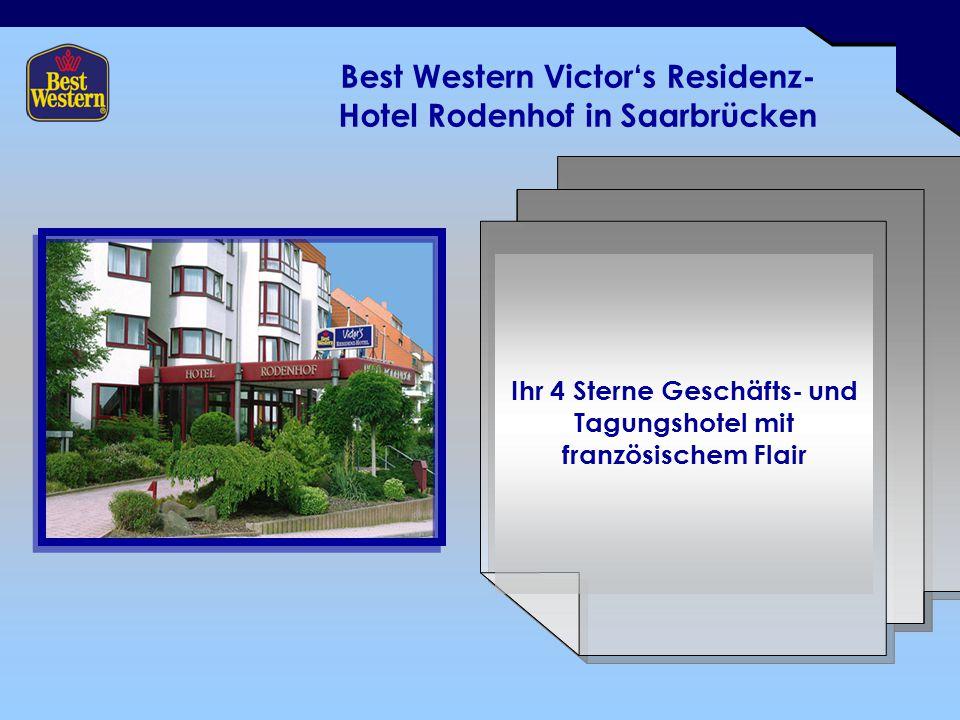 Best Western Victor's Residenz- Hotel Rodenhof in Saarbrücken Ihr 4 Sterne Geschäfts- und Tagungshotel mit französischem Flair
