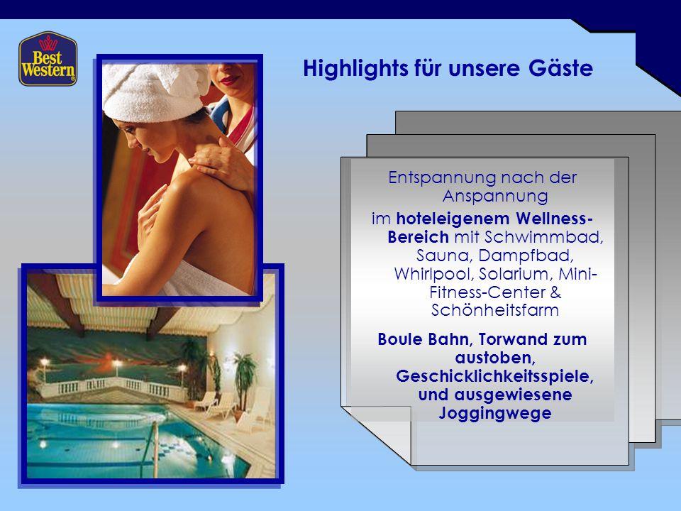 Highlights für unsere Gäste Entspannung nach der Anspannung im hoteleigenem Wellness- Bereich mit Schwimmbad, Sauna, Dampfbad, Whirlpool, Solarium, Mi