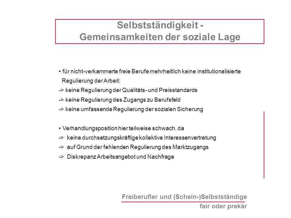 Freiberufler und (Schein-)Selbstständige fair oder prekär für nicht-verkammerte freie Berufe mehrheitlich keine institutionalisierte Regulierung der A