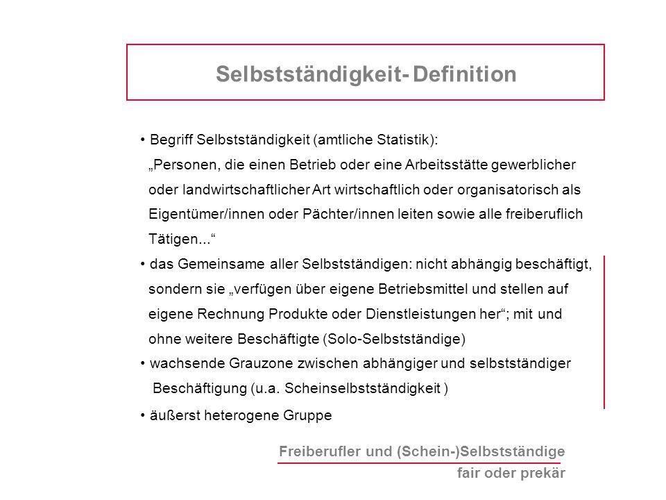 """Freiberufler und (Schein-)Selbstständige fair oder prekär Begriff Selbstständigkeit (amtliche Statistik): """"Personen, die einen Betrieb oder eine Arbei"""