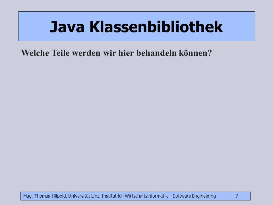 Mag. Thomas Hilpold, Universität Linz, Institut für Wirtschaftsinformatik – Software Engineering 7 Java Klassenbibliothek Welche Teile werden wir hier