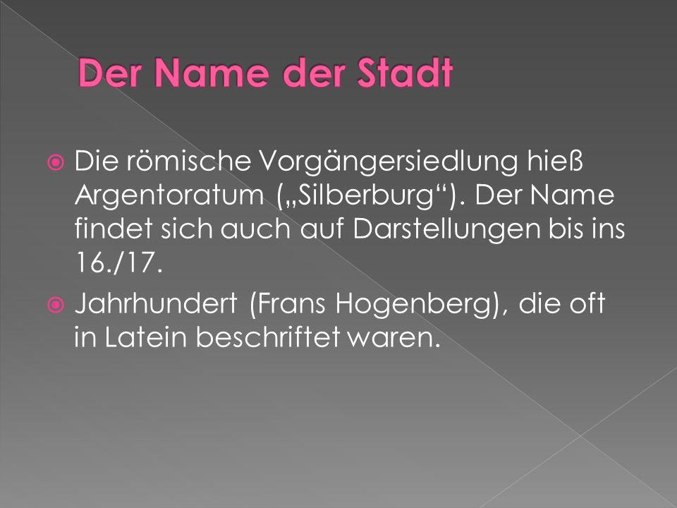 """ Die römische Vorgängersiedlung hieß Argentoratum (""""Silberburg""""). Der Name findet sich auch auf Darstellungen bis ins 16./17.  Jahrhundert (Frans Ho"""