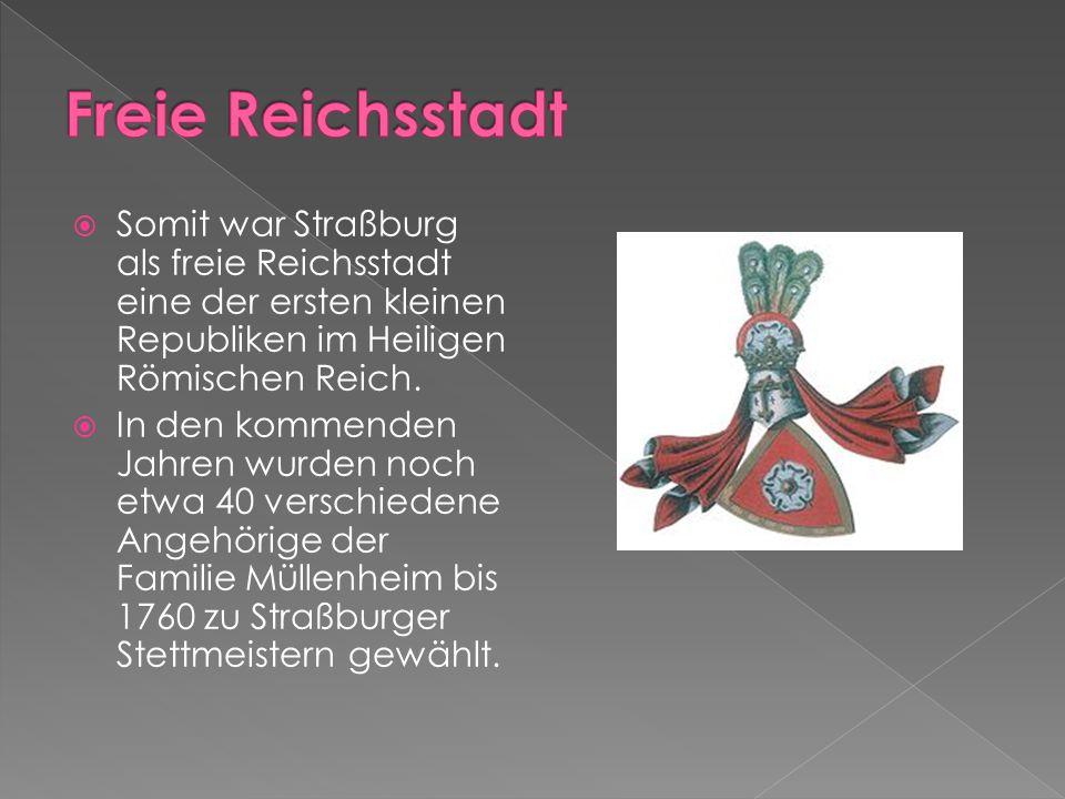  Somit war Straßburg als freie Reichsstadt eine der ersten kleinen Republiken im Heiligen Römischen Reich.  In den kommenden Jahren wurden noch etwa