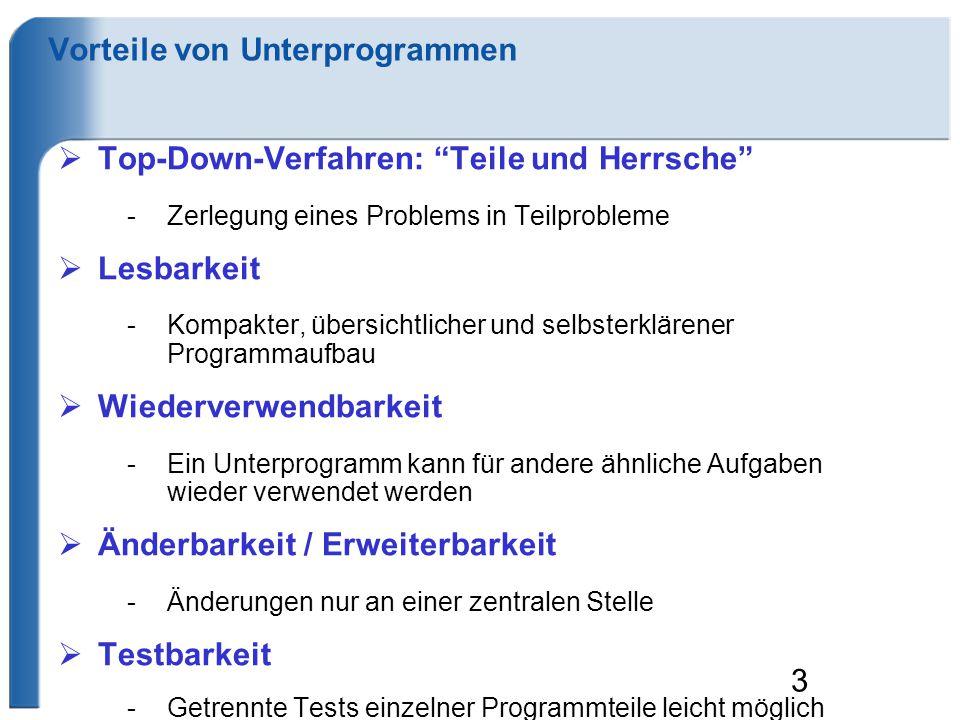 public MethodenBsp { public static int maximum(int zahl1, int zahl2) { int erg; if (zahl1>zahl2) erg=zahl1; else erg=zahl2; return erg; } public static void main (String[] args) { int zahl1=5, zahl2=10; int maxZahl = maximum(zahl1,zahl2); System.out.println(maxZahl); } Definition und Aufruf Name Eingabe- parameter Rückgabe- typ Ergebnis Zurück geben Methode aufrufen