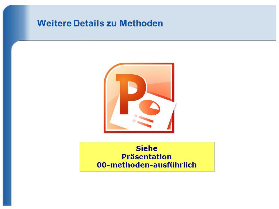 Weitere Details zu Methoden Siehe Präsentation 00-methoden-ausführlich