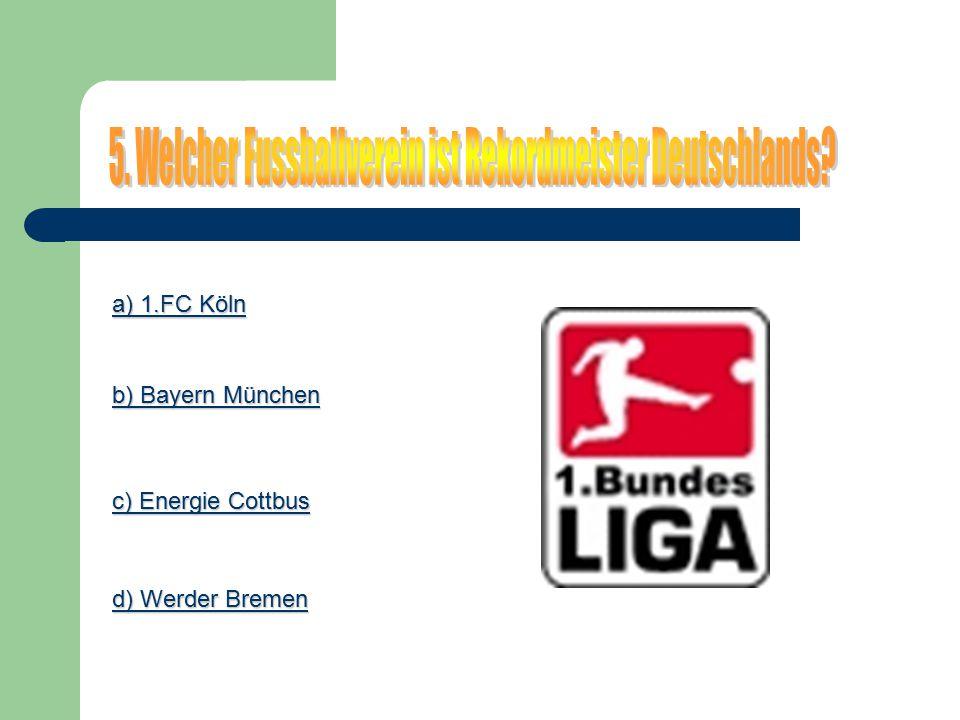 a) 1.FC Köln a) 1.FC Köln b) Bayern München b) Bayern München c) Energie Cottbus c) Energie Cottbus d) Werder Bremen d) Werder Bremen