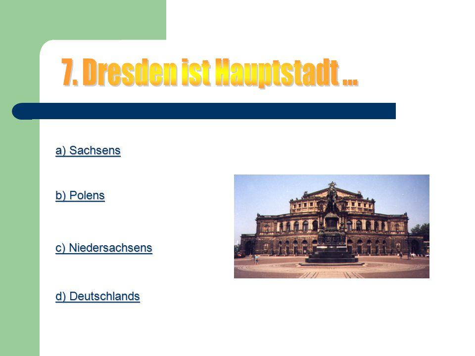 a) Sachsens a) Sachsens b) Polens b) Polens c) Niedersachsens c) Niedersachsens d) Deutschlands d) Deutschlands