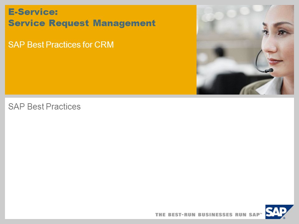 E-Service: Service Request Management SAP Best Practices for CRM SAP Best Practices