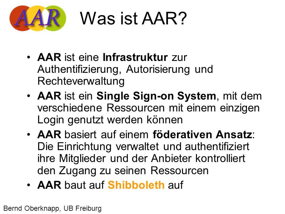AAR ist eine Infrastruktur zur Authentifizierung, Autorisierung und Rechteverwaltung AAR ist ein Single Sign-on System, mit dem verschiedene Ressourcen mit einem einzigen Login genutzt werden können AAR basiert auf einem föderativen Ansatz: Die Einrichtung verwaltet und authentifiziert ihre Mitglieder und der Anbieter kontrolliert den Zugang zu seinen Ressourcen AAR baut auf Shibboleth auf Was ist AAR.