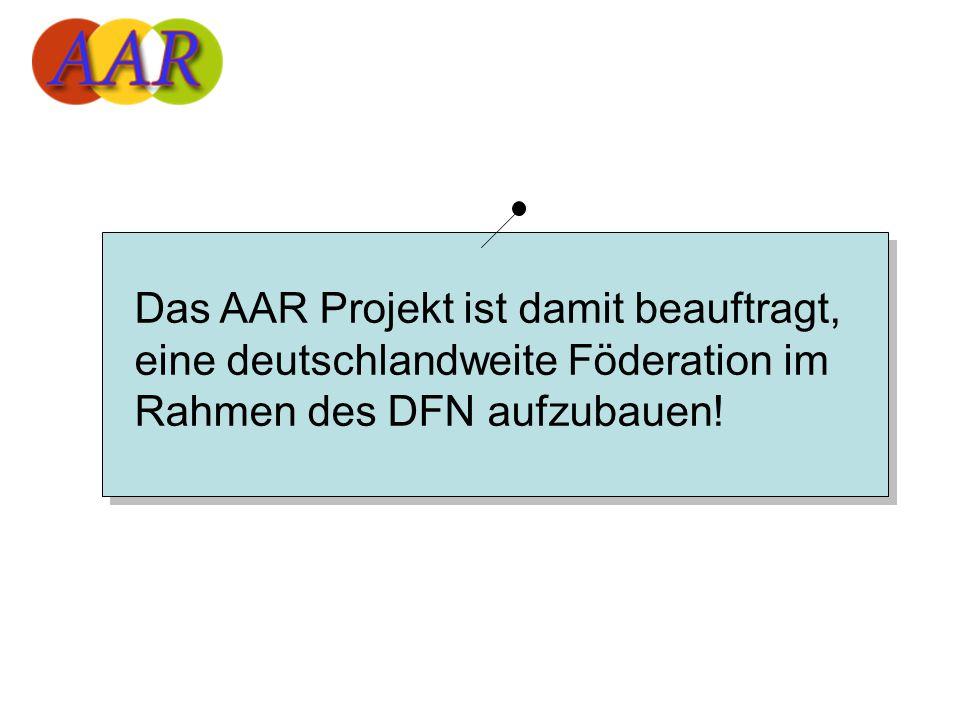 Das AAR Projekt ist damit beauftragt, eine deutschlandweite Föderation im Rahmen des DFN aufzubauen!