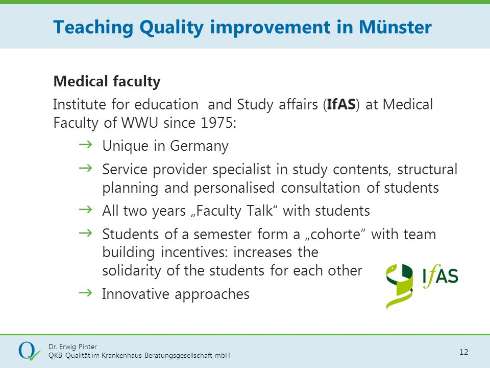 Dr. Erwig Pinter QKB-Qualität im Krankenhaus Beratungsgesellschaft mbH 12 Medical faculty Institute for education and Study affairs (IfAS) at Medical