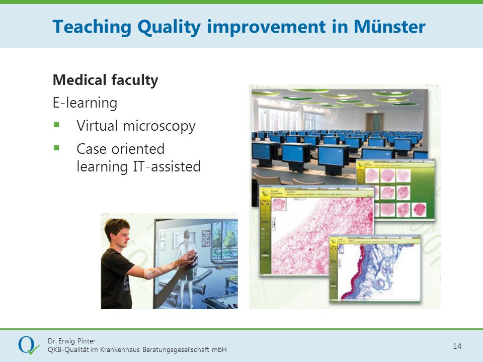 Dr. Erwig Pinter QKB-Qualität im Krankenhaus Beratungsgesellschaft mbH 14 Medical faculty E-learning  Virtual microscopy  Case oriented learning IT-