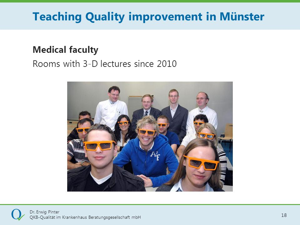 Dr. Erwig Pinter QKB-Qualität im Krankenhaus Beratungsgesellschaft mbH 18 Medical faculty Rooms with 3-D lectures since 2010 Teaching Quality improvem
