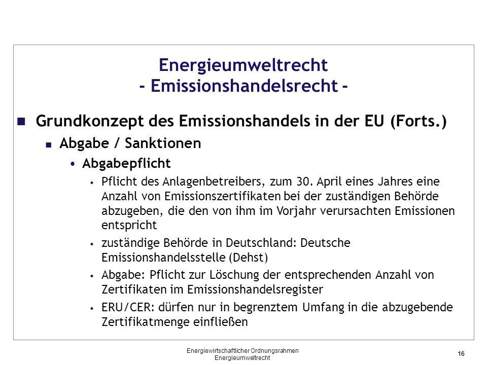 16 Energieumweltrecht - Emissionshandelsrecht - Grundkonzept des Emissionshandels in der EU (Forts.) Abgabe / Sanktionen Abgabepflicht Pflicht des Anl