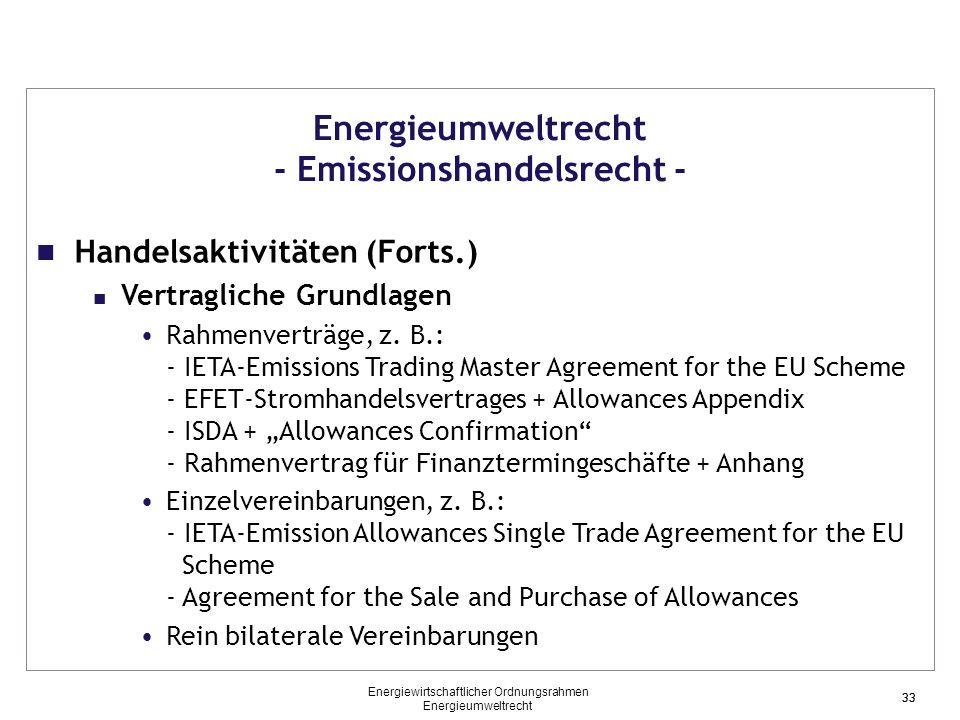 33 Energieumweltrecht - Emissionshandelsrecht - Handelsaktivitäten (Forts.) Vertragliche Grundlagen Rahmenverträge, z. B.: - IETA-Emissions Trading Ma