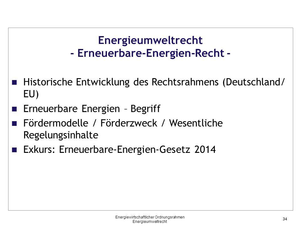 34 Energieumweltrecht - Erneuerbare-Energien-Recht - Historische Entwicklung des Rechtsrahmens (Deutschland/ EU) Erneuerbare Energien – Begriff Förder