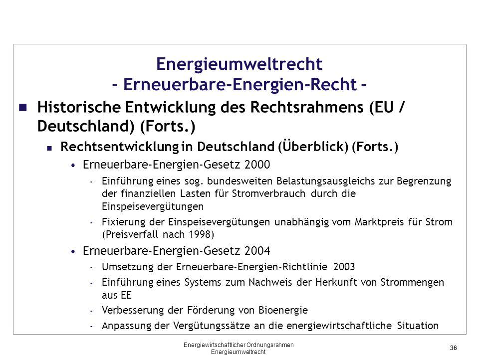 36 Energieumweltrecht - Erneuerbare-Energien-Recht - Historische Entwicklung des Rechtsrahmens (EU / Deutschland) (Forts.) Rechtsentwicklung in Deutschland (Überblick) (Forts.) Erneuerbare-Energien-Gesetz 2000 - Einführung eines sog.