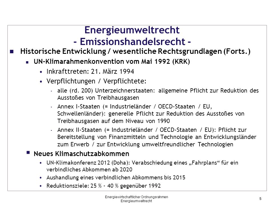 5 Energieumweltrecht - Emissionshandelsrecht - Historische Entwicklung / wesentliche Rechtsgrundlagen (Forts.) UN-Klimarahmenkonvention vom Mai 1992 (KRK) Inkrafttreten: 21.