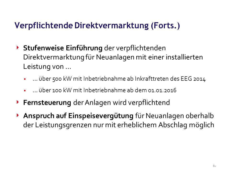 61 Verpflichtende Direktvermarktung (Forts.)  Stufenweise Einführung der verpflichtenden Direktvermarktung für Neuanlagen mit einer installierten Lei