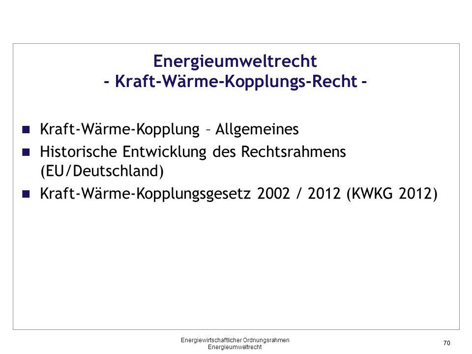 70 Energieumweltrecht - Kraft-Wärme-Kopplungs-Recht - Kraft-Wärme-Kopplung – Allgemeines Historische Entwicklung des Rechtsrahmens (EU/Deutschland) Kr
