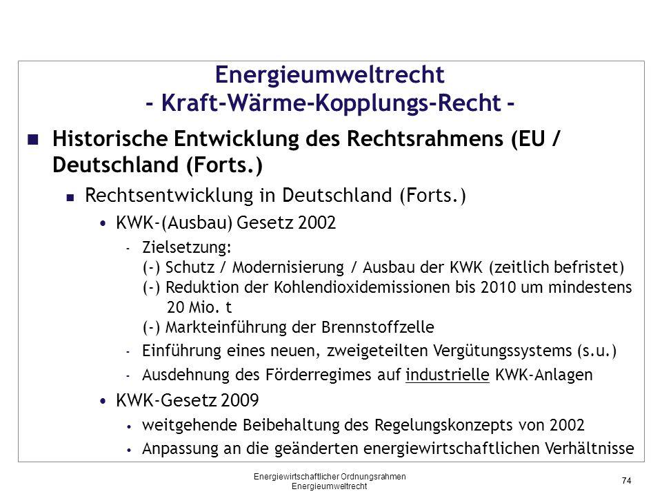 74 Energieumweltrecht - Kraft-Wärme-Kopplungs-Recht - Historische Entwicklung des Rechtsrahmens (EU / Deutschland (Forts.) Rechtsentwicklung in Deutsc