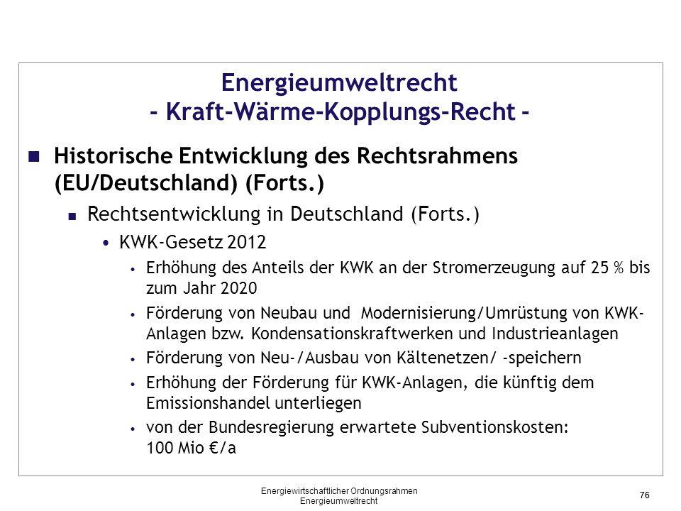 76 Energieumweltrecht - Kraft-Wärme-Kopplungs-Recht - Historische Entwicklung des Rechtsrahmens (EU/Deutschland) (Forts.) Rechtsentwicklung in Deutsch